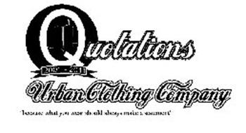"QUOTATIONS 2001 - 2011 URBAN CLOTHING COMPANY ""BECAUSE WHAT YOU WEAR  SHOULD ALWAYS MAKE A STATEMENT"""