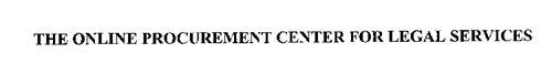 THE ONLINE PROCUREMENT CENTER FOR LEGAL SERVICES