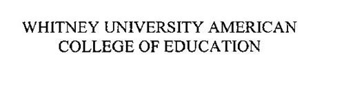 WHITNEY UNIVERSITY AMERICAN COLLEGE OF EDUCATION