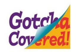 GOTCHA COVERED!