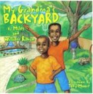 MY GRANDMA'S BACKYARD BY MILES AND WILLIAM RABUN ILLUSTRATIONS BY TONY MOORE
