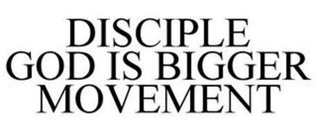 DISCIPLE GOD IS BIGGER MOVEMENT