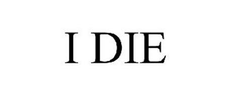 I DIE