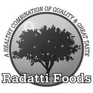 RADATTI FOODS A HEALTHY COMBINATION OF QUALITY & GREAT TASTE