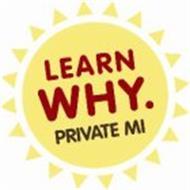 LEARN WHY. PRIVATE MI