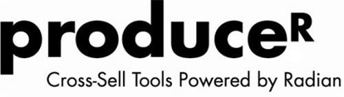PRODUCER CROSS-SELL TOOLS POWERED BY RADIAN