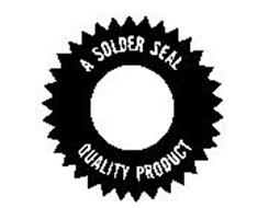 A SOLDER SEAL QUALITY PRODUCT