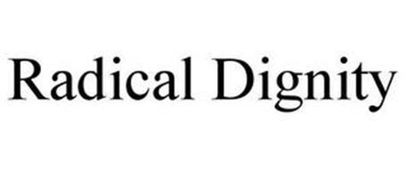 RADICAL DIGNITY