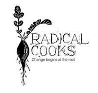 RADICAL COOKS CHANGE BEGINS AT THE ROOT