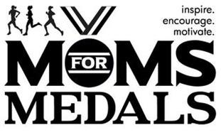MOMS FOR MEDALS, INSPIRE. ENCOURAGE. MOTIVATE.