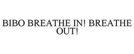 BIBO BREATHE IN! BREATHE OUT!