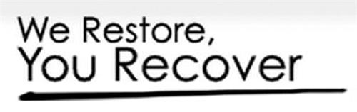 WE RESTORE, YOU RECOVER