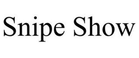 SNIPE SHOW