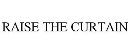 RAISE THE CURTAIN