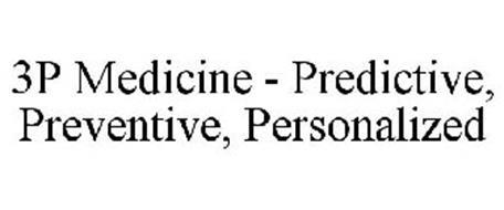 3P MEDICINE - PREDICTIVE, PREVENTIVE, PERSONALIZED