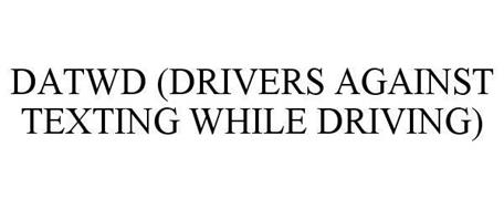 DATWD (DRIVERS AGAINST TEXTING WHILE DRIVING)