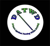 DATWD DRIVERS AGAINST TEXTING WHILE DRIVING