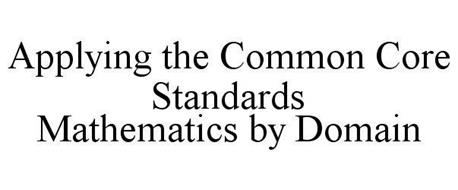 APPLYING THE COMMON CORE STANDARDS MATHEMATICS BY DOMAIN