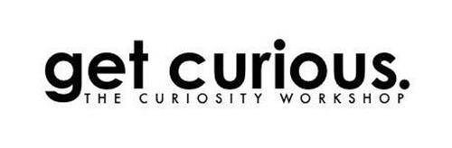 GET CURIOUS. THE CURIOSITY WORKSHOP