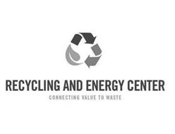 RECYCLING AND ENERGY CENTER CONNECTING VALUE TO WASTE