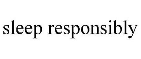 SLEEP RESPONSIBLY
