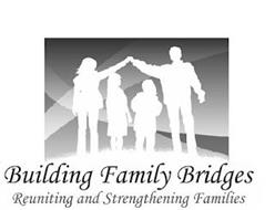 BUILDING FAMILY BRIDGES REUNITING AND STRENGTHENING FAMILES