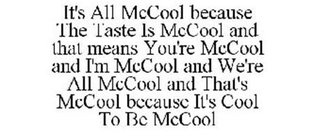 IT'S ALL MCCOOL BECAUSE THE TASTE IS MCCOOL AND THAT MEANS YOU'RE MCCOOL AND I'M MCCOOL AND WE'RE ALL MCCOOL AND THAT'S MCCOOL BECAUSE IT'S COOL TO BE MCCOOL