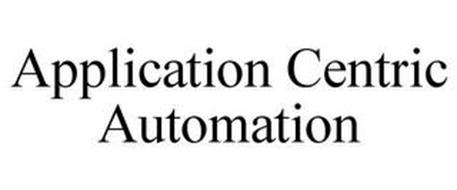 APPLICATION CENTRIC AUTOMATION