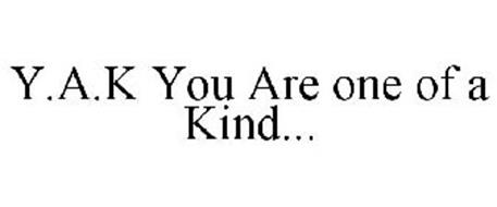 Y.A.K YOU ARE ONE OF A KIND...