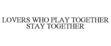 LOVERS WHO PLAY TOGETHER STAY TOGETHER