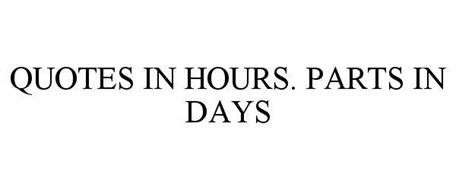 QUOTES IN HOURS. PARTS IN DAYS