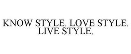 KNOW STYLE. LOVE STYLE. LIVE STYLE.