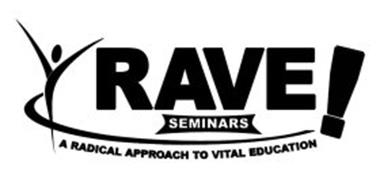 RAVE! SEMINARS A RADICAL APPROACH TO VITAL EDUCATION