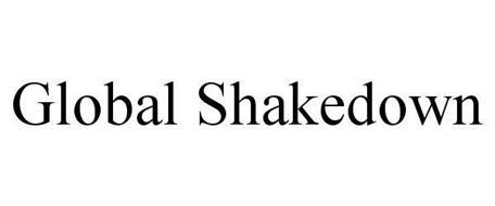 GLOBAL SHAKEDOWN