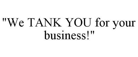 """""""WE TANK YOU FOR YOUR BUSINESS!"""""""