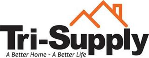 TRI-SUPPLY A BETTER HOME - A BETTER LIFE
