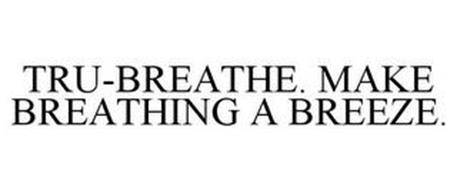 TRU-BREATHE. MAKE BREATHING A BREEZE.