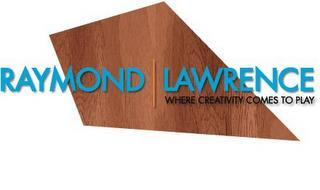 RAYMOND LAWRENCE WHERE CREATIVITY COMES TO PLAY