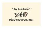 DRY AS A BONE DECO PRODUCTS