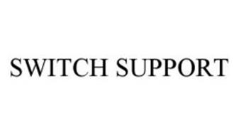 SWITCH SUPPORT
