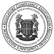 REGULATORY COMPLIANCE ASSOCIATION, EXPERIENTIA DOCET, DOCENDO DISCIMUS, EDUCATE AND PROTECT, DILIGENCE, INTEGRITY AND R C A