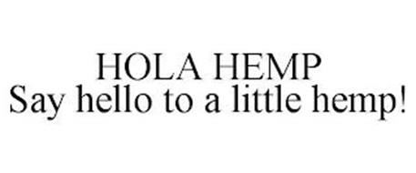 HOLA HEMP SAY HELLO TO A LITTLE HEMP!