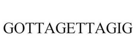 GOTTAGETTAGIG