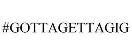#GOTTAGETTAGIG