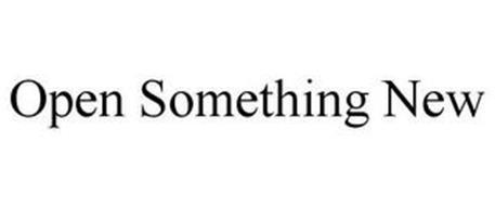 OPEN SOMETHING NEW
