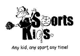 SPORTS KIDS ANY KID, ANY SPORT, ANY TIME!