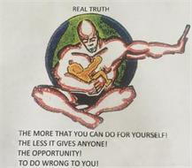 REAL TRUTH THE MORE THAT YOU CAN DO FOR YOURSELF! THE LESS IT GIVES ANYONE! THE OPPORTUNITY! TO DO WRONG TO YOU!