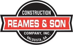 REAMES & SON CONSTRUCTION COMPANY, INC. VALDOSTA, GA