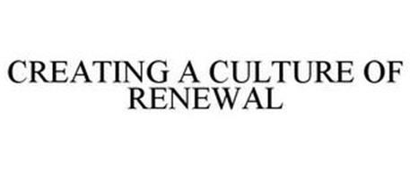 CREATING A CULTURE OF RENEWAL
