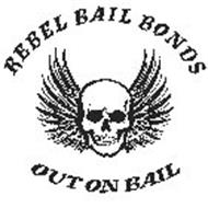 REBEL BAIL BONDS OUT ON BAIL